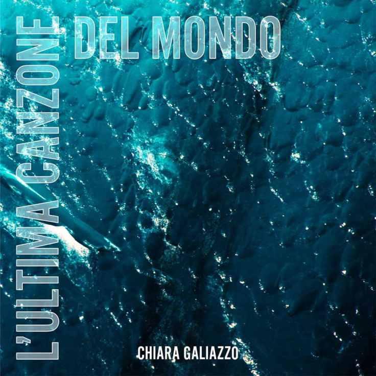 Chiara Galiazzo L'ultima canzone del mondo cover